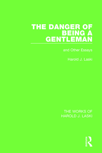 The Danger of Being a Gentleman (Works of Harold J. Laski) And Other Essays book cover