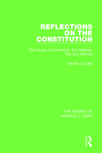 Reflections on the Constitution (Works of Harold J. Laski) The House of Commons, The Cabinet, The Civil Service book cover