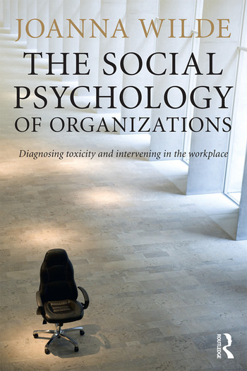 The Social Psychology of Organizations Diagnosing Toxicity and Intervening in the Workplace book cover