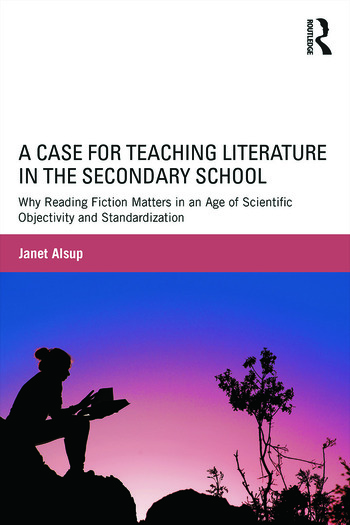 A Case for Teaching Literature in the Secondary School Why Reading Fiction Matters in an Age of Scientific Objectivity and Standardization book cover