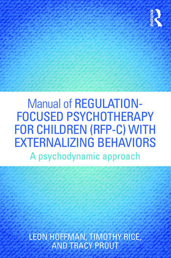 Manual of Regulation-Focused Psychotherapy for Children (RFP-C) with Externalizing Behaviors A Psychodynamic Approach book cover