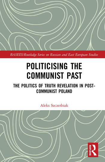 Politicising the Communist Past The Politics of Truth Revelation in Post-Communist Poland book cover
