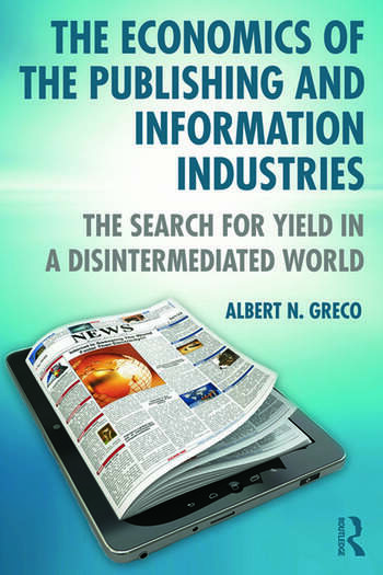 The Economics of the Publishing and Information Industries The Search for Yield in a Disintermediated World book cover