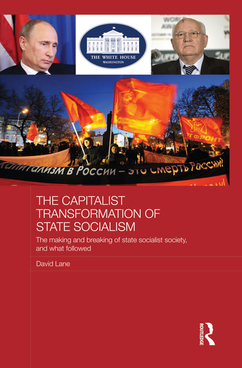 The Capitalist Transformation of State Socialism The Making and Breaking of State Socialist Society, and What Followed book cover