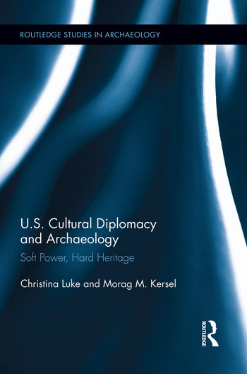 US Cultural Diplomacy and Archaeology Soft Power, Hard Heritage book cover