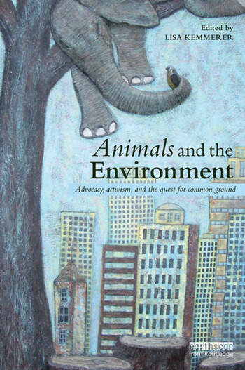Animals and the Environment Advocacy, activism, and the quest for common ground book cover