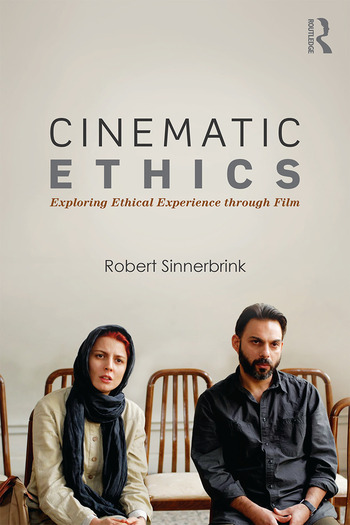 Cinematic Ethics Exploring Ethical Experience through Film book cover
