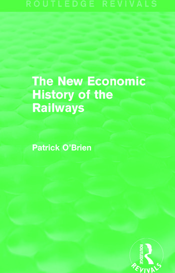 The New Economic History of the Railways (Routledge Revivals) book cover