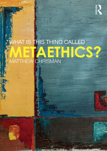 What is this thing called Metaethics? book cover
