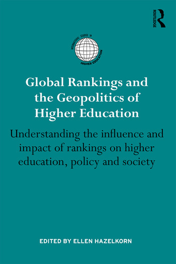 Global Rankings and the Geopolitics of Higher Education Understanding the influence and impact of rankings on higher education, policy and society book cover