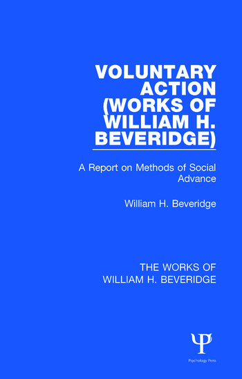 Voluntary Action (Works of William H. Beveridge) A Report on Methods of Social Advance book cover