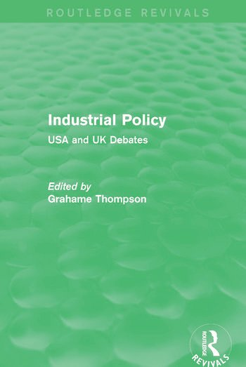 Industrial Policy (Routledge Revivals) USA and UK Debates book cover