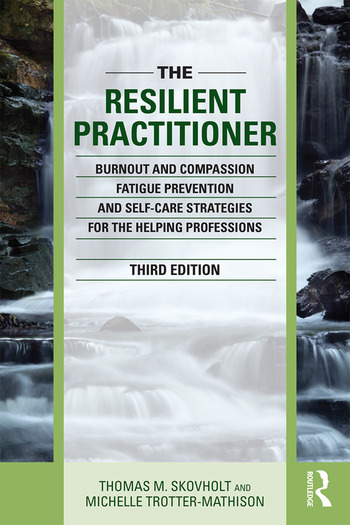 The Resilient Practitioner Burnout and Compassion Fatigue Prevention and Self-Care Strategies for the Helping Professions book cover