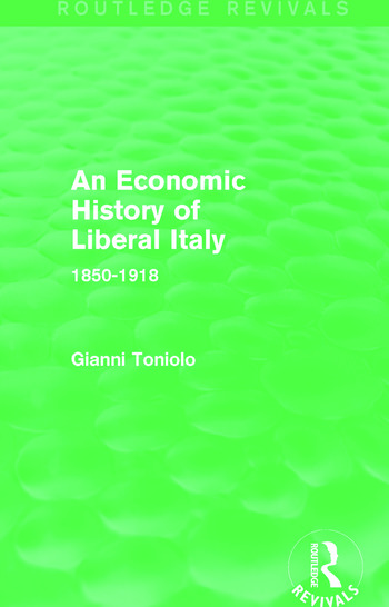 An Economic History of Liberal Italy (Routledge Revivals) 1850-1918 book cover