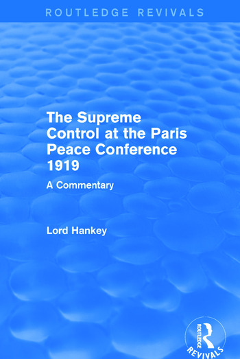 The Supreme Control at the Paris Peace Conference 1919 (Routledge Revivals) A Commentary book cover