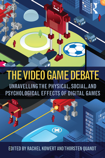 The Video Game Debate Unravelling the Physical, Social, and Psychological Effects of Video Games book cover