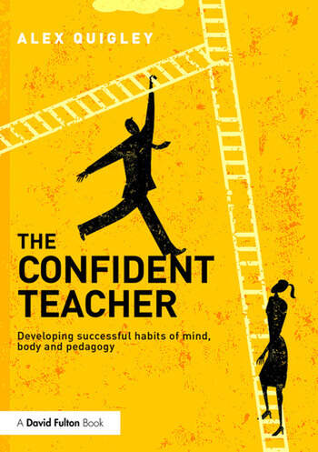 The Confident Teacher Developing successful habits of mind, body and pedagogy book cover