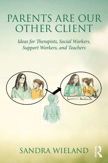 Parents Are Our Other Client Ideas for Therapists, Social Workers, Support Workers, and Teachers book cover