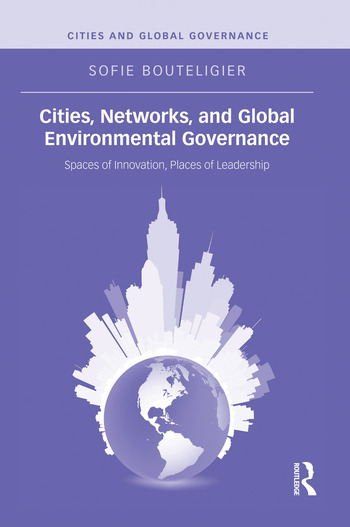 Cities, Networks, and Global Environmental Governance Spaces of Innovation, Places of Leadership book cover