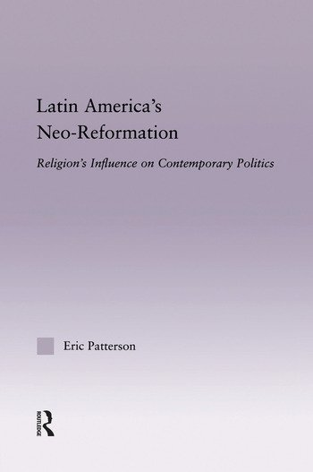 Latin America's Neo-Reformation Religion's Influence on Contemporary Politics book cover