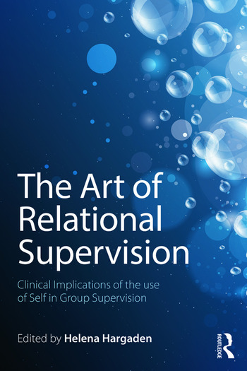 The Art of Relational Supervision Clinical Implications of the Use of Self in Group Supervision book cover