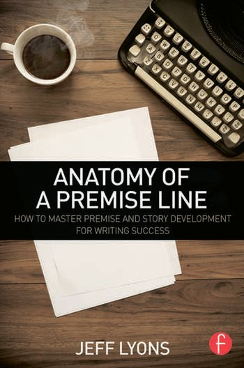 Anatomy of a Premise Line How to Master Premise and Story Development for Writing Success book cover
