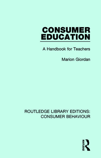 Consumer Education (RLE Consumer Behaviour) A Handbook for Teachers book cover