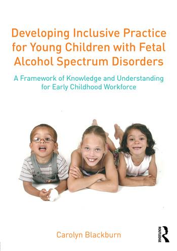 Developing Inclusive Practice for Young Children with Fetal Alcohol Spectrum Disorders A Framework of Knowledge and Understanding for the Early Childhood Workforce book cover