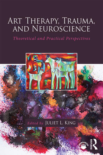 Art Therapy, Trauma, and Neuroscience Theoretical and Practical Perspectives book cover