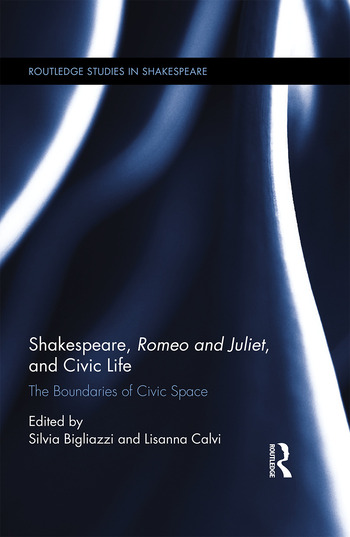 Shakespeare, Romeo and Juliet, and Civic Life The Boundaries of Civic Space book cover
