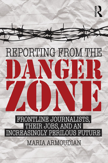 Reporting from the Danger Zone Frontline Journalists, Their Jobs, and an Increasingly Perilous Future book cover