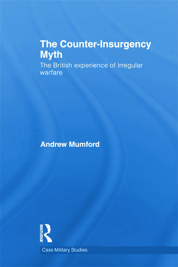 The Counter-Insurgency Myth The British Experience of Irregular Warfare book cover