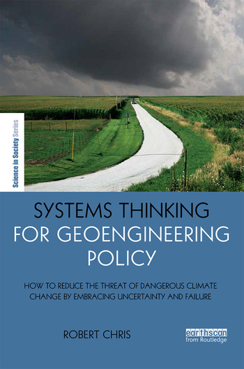 Systems Thinking for Geoengineering Policy How to reduce the threat of dangerous climate change by embracing uncertainty and failure book cover