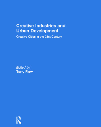 Creative Industries and Urban Development Creative Cities in the 21st Century book cover