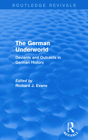 The German Underworld (Routledge Revivals) Deviants and Outcasts in German History book cover