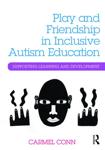 Play and Friendship in Inclusive Autism Education Supporting learning and development book cover