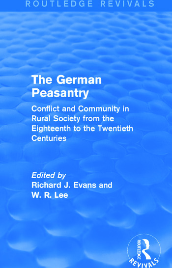 The German Peasantry (Routledge Revivals) Conflict and Community in Rural Society from the Eighteenth to the Twentieth Centuries book cover