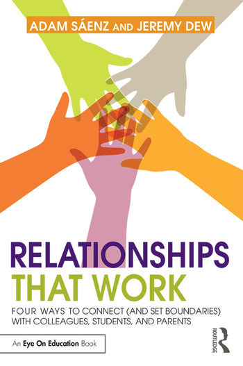 Relationships That Work Four Ways to Connect (and Set Boundaries) with Colleagues, Students, and Parents book cover