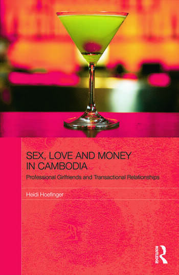 Sex, Love and Money in Cambodia Professional Girlfriends and Transactional Relationships book cover