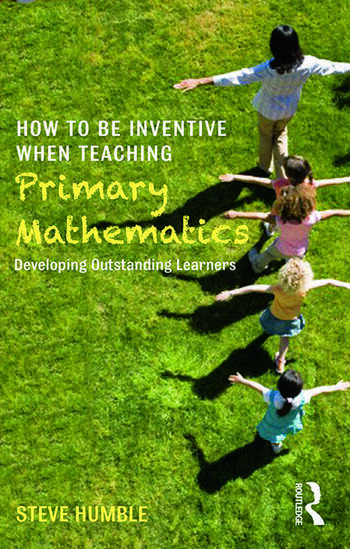 How to be Inventive When Teaching Primary Mathematics Developing outstanding learners book cover