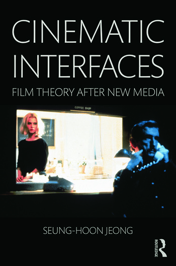 Cinematic Interfaces Film Theory After New Media book cover
