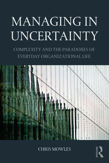 Managing in Uncertainty Complexity and the paradoxes of everyday organizational life book cover