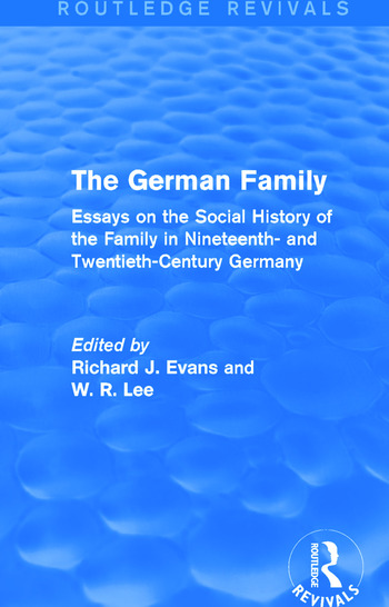 The German Family (Routledge Revivals) Essays on the Social History of the Family in Nineteenth- and Twentieth-Century Germany book cover