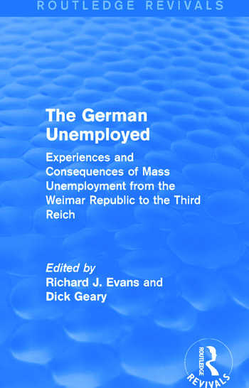 The German Unemployed (Routledge Revivals) Experiences and Consequences of Mass Unemployment from the Weimar Republic of the Third Reich book cover