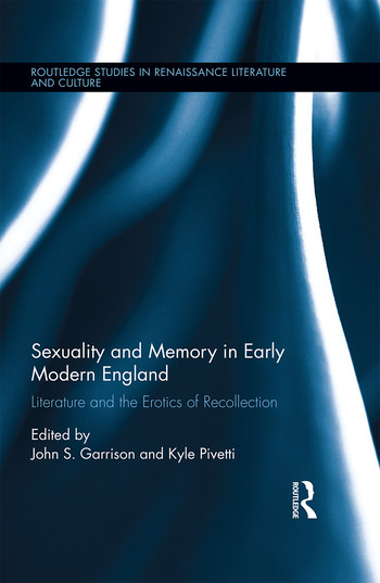 Sexuality and Memory in Early Modern England Literature and the Erotics of Recollection book cover