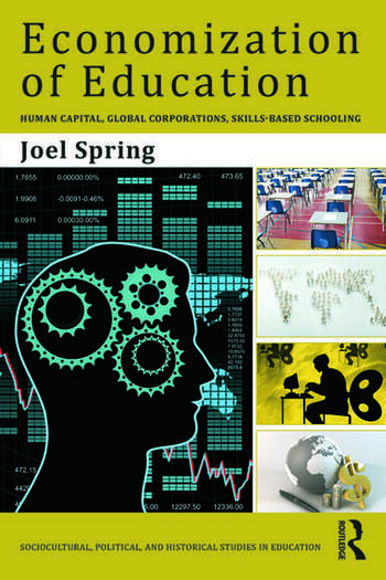 Economization of Education Human Capital, Global Corporations, Skills-Based Schooling book cover
