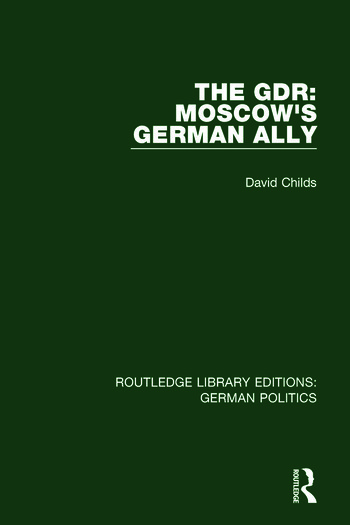 The GDR (RLE: German Politics) Moscow's German Ally book cover
