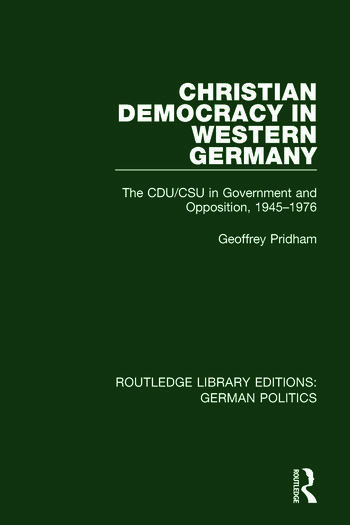 Christian Democracy in Western Germany (RLE: German Politics) The CDU/CSU in Government and Opposition, 1945-1976 book cover