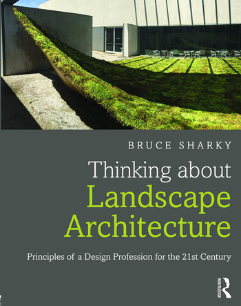 Thinking about Landscape Architecture Principles of a Design Profession for the 21st Century book cover