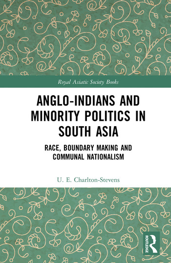 Anglo-Indians and Minority Politics in South Asia Race, Boundary Making and Communal Nationalism book cover